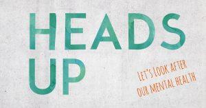 Heads Up Mental Health Series